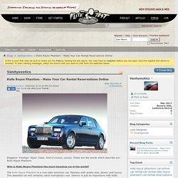 Rolls Royce Phantom - Make Your Car Rental Reservations Online - Blogs - Flite Test