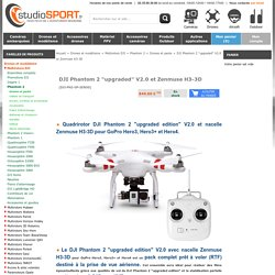 "DJI Phantom 2 ""upgraded edition"" et nacelle zenmuse H3-3D"
