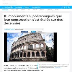 10 monuments si pharaoniques que leur construction s'est étalée sur des décennies
