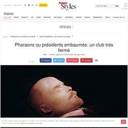 Pharaons ou présidents embaumés: un club très fermé - L'Express Styles