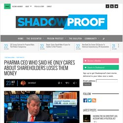 "Pharma CEO ""Only Cares About Shareholders"" Loses Their Money"