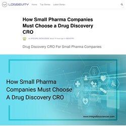 How Small Pharma Companies Must Choose a Drug Discovery CRO
