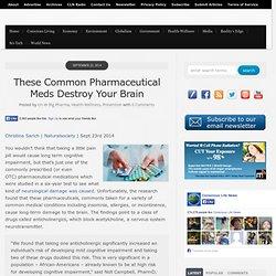 These Common Pharmaceutical Meds Destroy Your Brain