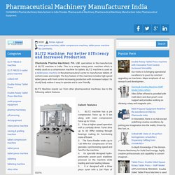 BLITZ Machine: For Better Efficiency and Increased Production ~ Pharmaceutical Machinery Manufacturer India