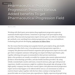 Pharmaceutical Product Progression Presents Various Added benefits To get Pharmaceutical Progression Field