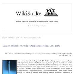 L'argent colloïdal : ce que le cartel pharmaceutique vous cache - wikistrike.over-blog.com