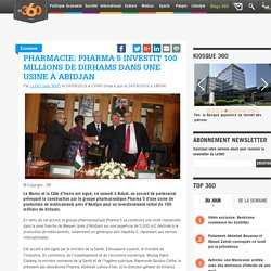 Pharmacie: Pharma 5 investit 100 millions de dirhams dans une usine à Abidjan