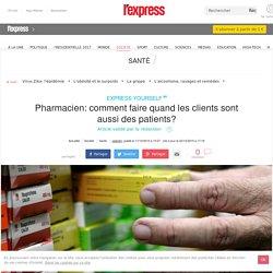 Pharmacien: comment faire quand les clients sont aussi des patients?