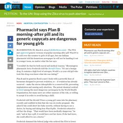 Pharmacist says Plan B morning-after pill and its generic copycats are dangerous for young girls
