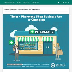 Times - Pharmacy Shop Business Are A-Changing