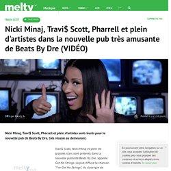 Nicki Minaj, Travi$ Scott, Pharrell et plein d'artistes dans la nouvelle pub très amusante de Beats By Dre (VIDÉO)