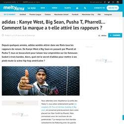 adidas : Kanye West, Big Sean, Pusha T, Pharrell... Comment la marque a t-elle attiré les rappeurs