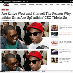 Are Kanye West and Pharrell The Reason Why adidas Sales Are Up? adidas' CEO Thinks So