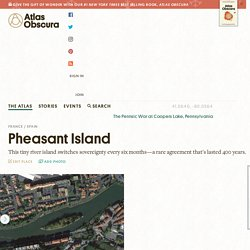 *** Island switches sovereignty every 6 months: Pheasant Island – France / Spain