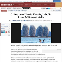 Conjoncture : Chine: sur l'île de Phénix, la bulle immobilière est réelle