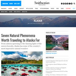 Seven Natural Phenomena Worth Traveling to Alaska For