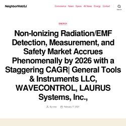 Non-Ionizing Radiation/EMF Detection, Measurement, and Safety Market Accrues Phenomenally by 2026 with a Staggering CAGR