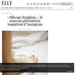 « Ribcage Bragging » : le nouveau phénomène inquiétant d' Instagram
