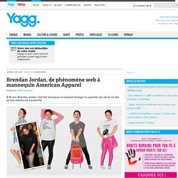 Brendan Jordan, de phénomène web à mannequin American Apparel