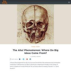 The Aha! Phenomenon: Where Do Big Ideas Come From?