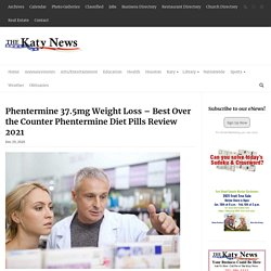 Phentermine 37.5mg Weight Loss – Best Over the Counter Phentermine Diet Pills Review 2021 – The Katy News