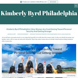 How Women Are Contributing Toward Personal Security And Getting Stronger – Kimberly Byrd Philadelphia