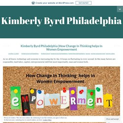 How Change In Thinking helps In Women Empowerment – Kimberly Byrd Philadelphia