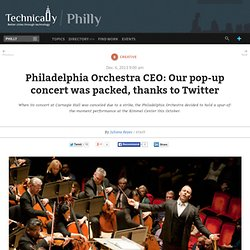 Philadelphia Orchestra CEO: Our pop-up concert was packed, thanks to Twitter