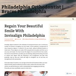 Regain Your Beautiful Smile With Invisalign Philadelphia