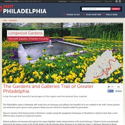 The Gardens and Galleries Trail of Greater Philadelphia