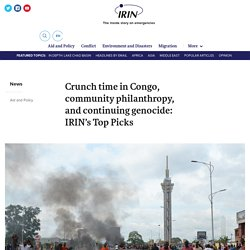 Crunch time in Congo, community philanthropy, and continuing genocide: IRIN's Top Picks
