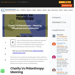 Charity VS Philanthropy - Meaning, Differences & Explanation