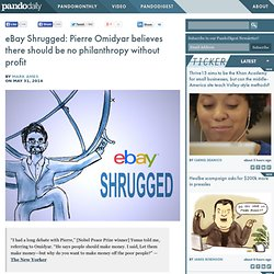 eBay Shrugged: Pierre Omidyar believes there should be no philanthropy without profit