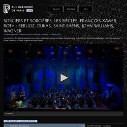 Philharmonie de Paris Live - Sorciers et sorcières. Les Siècles, François-Xavier Roth : Berlioz, Dukas, Saint-Saëns, John Williams, Wagner