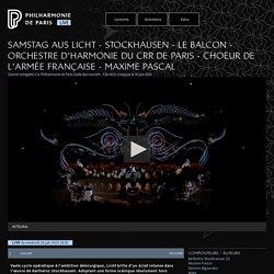 Philharmonie de Paris Live - Samstag aus Licht - Stockhausen - Le Balcon - Orchestre d'harmonie du CRR de Paris - Choeur de l'Armée française - Maxime Pascal