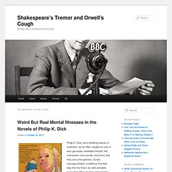 philip k. dick | Shakespeare's Tremor and Orwell's Cough