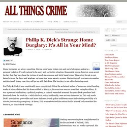 Philip K. Dick's Strange Home Burglary: It's All in Your Mind?