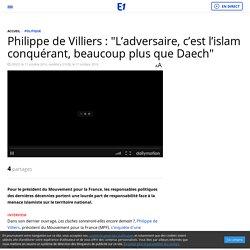 """Philippe de Villiers : """"L'adversaire, c'est l'islam conquérant, beaucoup plus que Daech"""""""