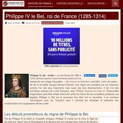 Philippe IV le Bel - Roi de France (1285-1314)