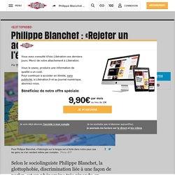 Philippe Blanchet : «Rejeter un accent, c'est toucher à l'identité de l'être»