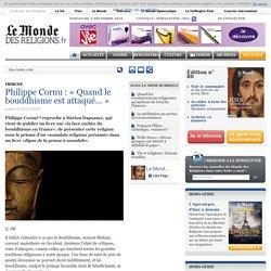Philippe Cornu : « Quand le bouddhisme est attaqué… » - A la Une