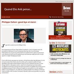 Philippe Cohen: good bye et merci par Elie Arié