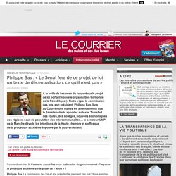 Philippe Bas : «LeSénat fera de ce projet de loi untexte dedécentralisation, ce qu'il n'est pas»