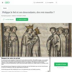 Philippe le Bel et ses descendants, des rois maudits ? - Geo.fr