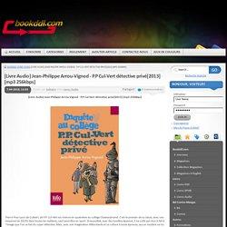[Livre Audio] Jean-Philippe Arrou-Vignod - P.P Cul-Vert détective privé[2013] [mp3 256kbps] » Télécharger journal magazine livre bd comics manga walpaper