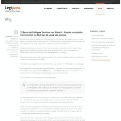 Tribune de Philippe Touitou sur Slate.fr : Poster une photo sur Internet ne fait pas de vous son auteur