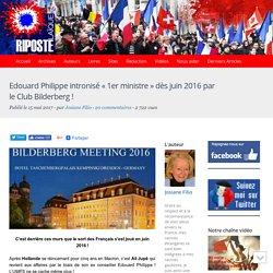 Edouard Philippe intronisé «1er ministre» dès juin 2016 par le Club Bilderberg !