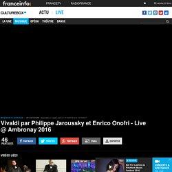 VIDEO. Vivaldi par Philippe Jaroussky et Enrico Onofri - Live @ Ambronay 2016