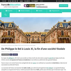 De Philippe le Bel à Louis XI, la fin d'une société féodale