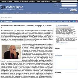 Philippe Meirieu : Savoir et croire : vers une « pédagogie de la laïcité » ?